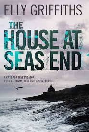 The House At Seas End By Elly Griffiths