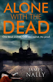 Alone With The Dead By James Nally