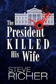 The President Killed His Wife By Steve Richer