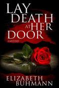Lay Death At Her Door By Elizabeth Buhmann