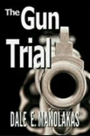 The Gun Trial By Dale E. Manolakas