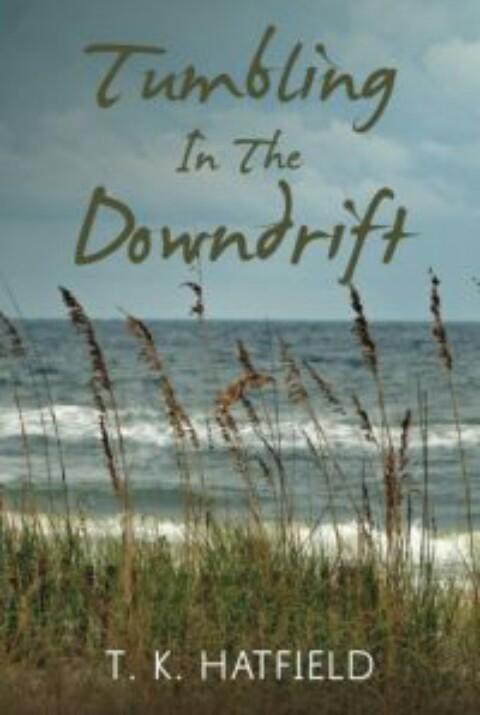 Tumbling In The Downdrift By T. K. Hatfield