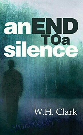An End To A Silence By W. H. Clark