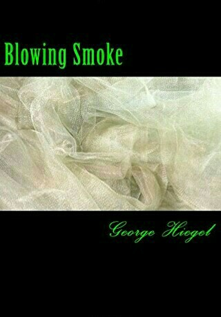 Blowing Smoke By George Hiegel