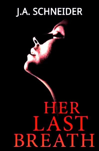 Her last breath by J.A. Schneider