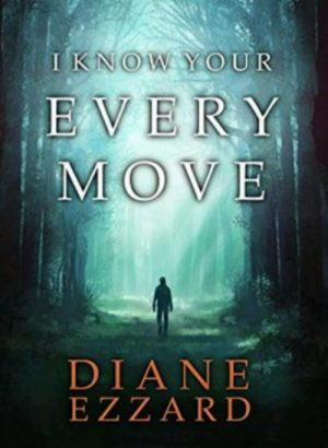 I know your Every move by Diane Ezzard