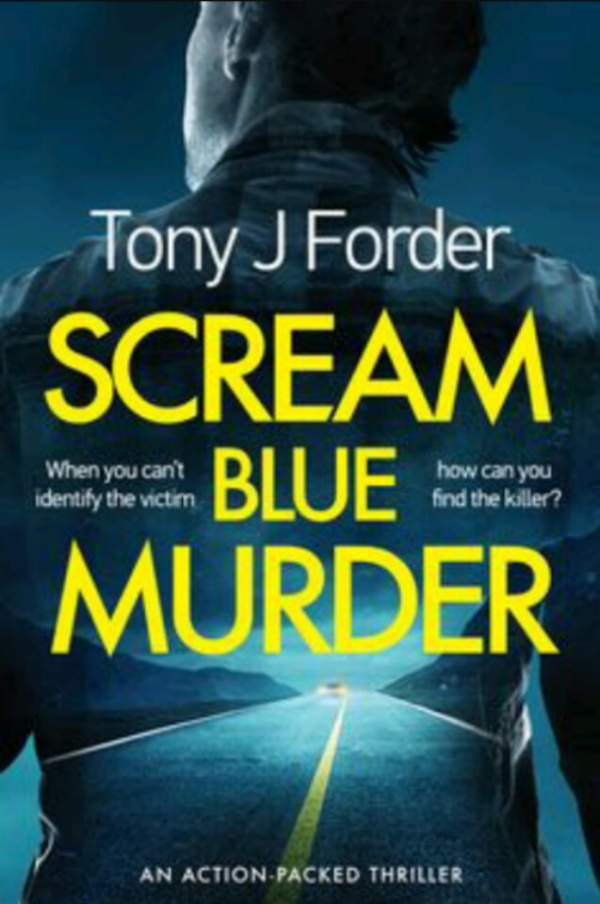 Scream Blue Murder by Tony J Forder. An action packed thriller